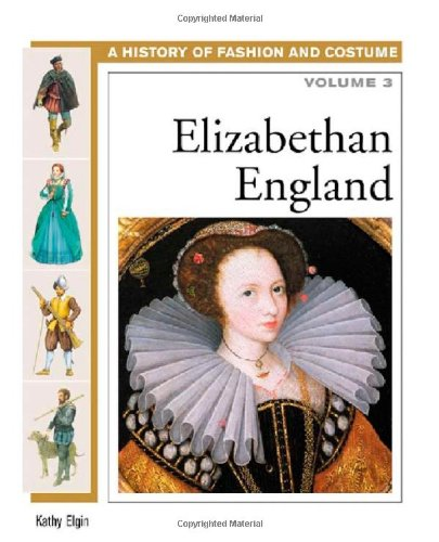 Elizabethan England (History of Fashion and Costume) (Volume (Adult Tudor Costume)