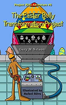 The Easter Bully Transformation Project (Project Kids Adventures Book 5) by [Nelson, Gary]