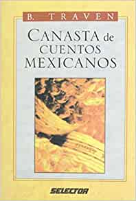 Canasta de Cuentos Mexicanos: B. Traven: 9789684033207: Amazon.com