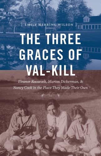 The Three Graces of Val-Kill: Eleanor Roosevelt, Marion Dickerman, and Nancy Cook in the Place They Made Their Own (Mart Carolina Furniture)
