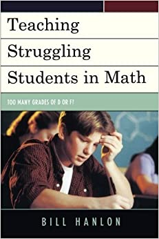 Book Teaching Struggling Students in Math: Too Many Grades of D or F? by Bill Hanlon (2012-10-12)
