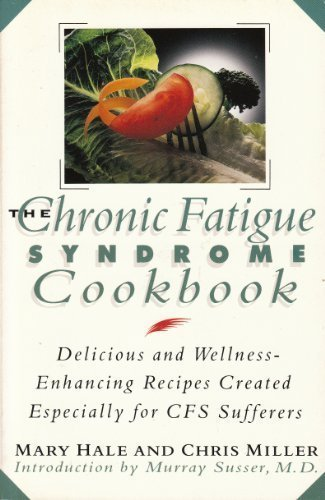 The Chronic Fatigue Syndrome Cookbook: Delicious and Wellness Enhancing Recipes Created Especially for Cfs Sufferers