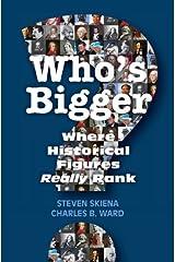 Who's Bigger?: Where Historical Figures Really Rank Kindle Edition