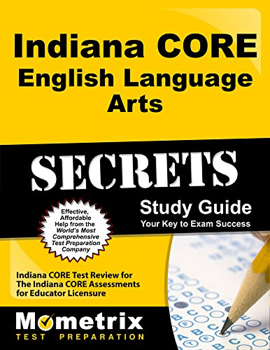 Indiana CORE English Language Arts Secrets Study Guide: Indiana CORE Test Review for the Indiana CORE Assessments for Educator Licensure
