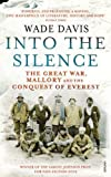 img - for Into the Silence: The Great War, Mallory, and the Conquest of Everest 9.2.2012 edition by Davis, Wade (2012) Paperback book / textbook / text book