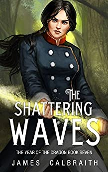 The Shattering Waves (The Year of the Dragon, Book 7) by [Calbraith, James]