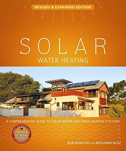 Solar Water Heating--Revised & Expanded Edition: A Comprehensive Guide to Solar Water and Space Heating Systems (Mother Earth News Wiser Living Series) by Bob Ramlow (2010-07-01)