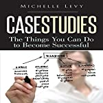 Case Studies: The Things You Can Do to Become Successful | Michelle Levy