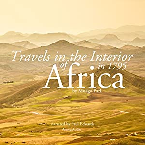 Travels in the Interior of Africa in 1795 by Mungo Park, the Explorer Audiobook