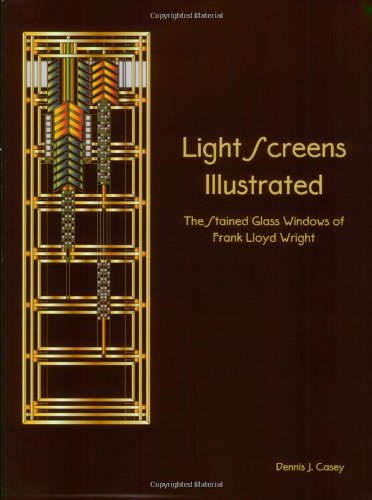 Light Screens Illustrated - The Stained Glass Windows of Frank Lloyd Wright (Frank Lloyd Wright Stained Glass Window Patterns)