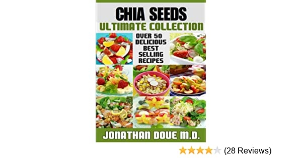 Chia Seeds: The Ultimate Collection - Over 50 Healthy & Delicious Recipes