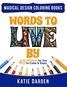Words To LIVE By (Words Volume 1): 48 Designs for You to Color & Enjoy (Magical Design Coloring Books) (Volume 10)
