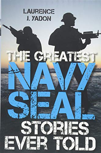 The Greatest Navy SEAL Stories Ever Told