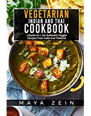 Vegetarian Indian And Thai Cookbook: 2 Books In 1: 100 Authentic Veggie Recipes From India And Thailand
