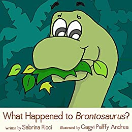 What Happened to Brontosaurus? by [Ricci, Sabrina]