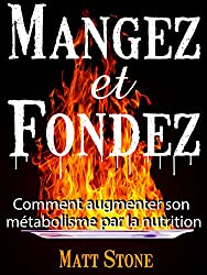 Mangez et Fondez: Comment Augmenter Son Métabolisme Par La Nutrition (French Edition)
