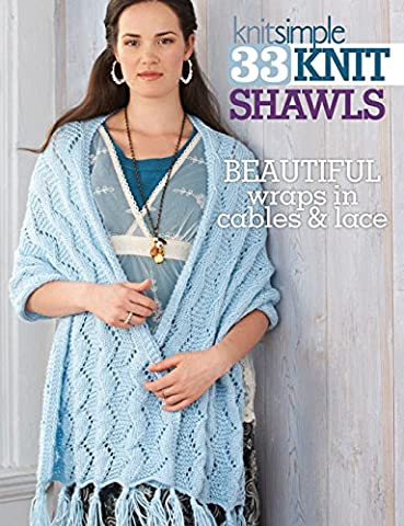 33 Knit Shawls: Beautiful Wraps in Cables and Lace (Soho Publishing)