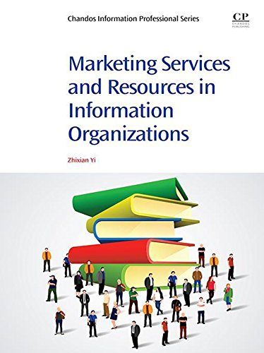 Marketing Services And Resources In Information Organizations  Chandos Information Professional Series