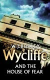 Front cover for the book Wycliffe and the house of fear by W. J. Burley