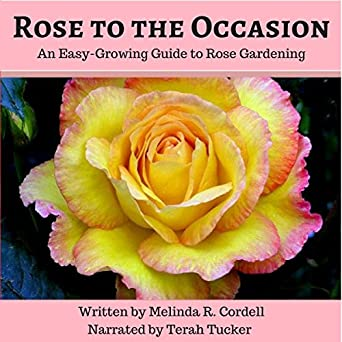 Rose To The Occasion An Easy Growing Guide To Rose
