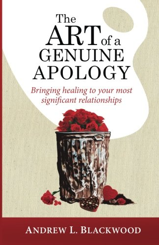 The Art of A Genuine Apology: Bringing healing to your most significant - Dr Blackwood