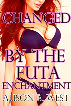 Changed By The Futa Enchantment by [West, Alison R. ]