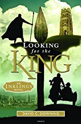 Looking for the King: An Inklings Novel by David C. Downing (2013) Paperback