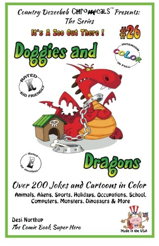 Download Doggies & Dragons - Over 200 Jokes + Cartoons - Animals, Aliens, Sports, Holidays, Occupations, School, Computers, Monsters, Dinosaurs & More – in ... COLOR (It's a Zoo Out There !) (Volume 26) ebook