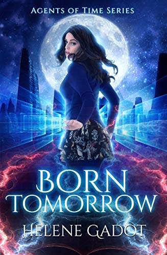 Born Tomorrow: A Time Travel Romance (Agents of Time Book 1)