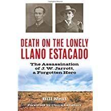 Death on the Lonely Llano Estacado: The Assassination of J. W. Jarrott, a Forgotten Hero (A.C. Greene Series)
