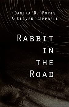 Rabbit in the Road by [Potts, Danika D, Campbell, Oliver]