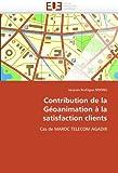 Contribution De La Géoanimation À La Satisfaction Clients: Cas De Maroc Telecom Agadir (French Edition)