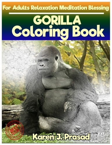 PDF Download GORILLA Coloring Book For Adults Relaxation Meditation Blessing Sketches Grayscale Pictures By Karen Prasad Read Online