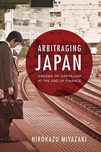 Arbitraging Japan: Dreams of Capitalism at the End of Finance