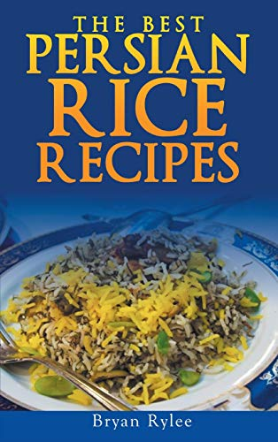 Persian Rice: How to Make Delicious Persian Rice by Bryan Rylee