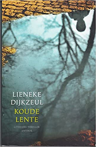 bdb4fc48cc2 Koude Lente, Literaire Thriller: Lieneke Dijkzeul: 9789041422118 ...