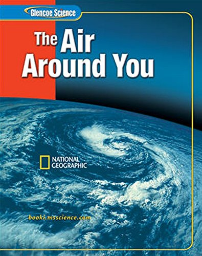 Glencoe iScience: The Air Around You, Student Edition (GLEN SCI: THE AIR ABOVE US)