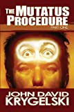 The Mutatus Procedure, John David Krygelski, 0983052883