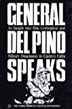 img - for General Del Pino Speaks: An Insight Into Elite Corruption and Military Dissension in Castro's Cuba book / textbook / text book
