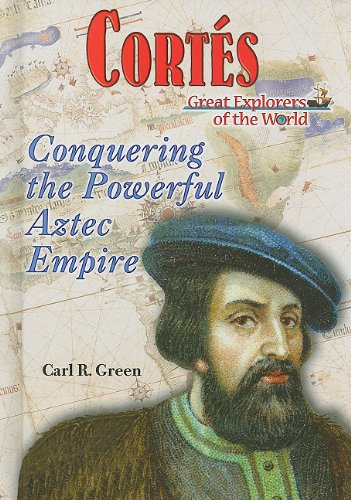Cortes: Conquering the Powerful Aztec Empire (Great Explorers of the World) by Enslow Pub Inc