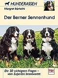 Der Berner Sennenhund: Die 50 wichtigsten Fragen - vom Experten beantwortet (Hunderassen)