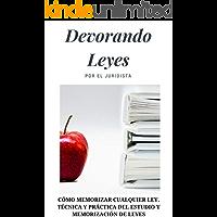DEVORANDO LEYES. ¡MEMORIZA CUALQUIER LEY!: TÉCNICA Y PRÁCTICA DEL ESTUDIO Y MEMORIAZACIÓN DE LEYES.