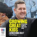 Growing Great Kids: Helping Them Become As Good As They Can Be | Sue Williams,Chris Riley