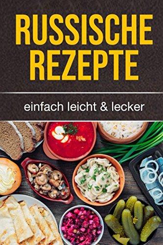 Russische Rezepte: einfach leicht & lecker (German Edition) by Thorsten Sasse