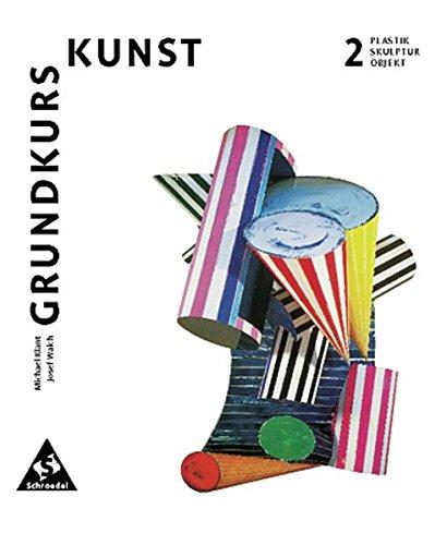 Grundkurs Kunst - Ausgabe 2002 für die Sekundarstufe II: Band 2: Plastik, Skulptur, Objekt