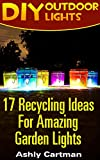 "Getting Your FREE Bonus              Download this book, read it to the end and see ""BONUS: Your FREE Gift"" chapter after the conclusion.       DIY Outdoor Lights: (FREE Bonus Included)       17 Recycling Ideas For Amazing Gar..."