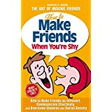 How to Make Friends When You're Shy: How to Make Friends as Introvert, Communicate Effectively, and Overcome Shyness and Social Anxiety (The Art of Making Friends)
