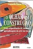 O Olhar em Construção. Uma Experiência de Ensino e Aprendizagem da Arte da Escola (Em Portuguese do Brasil)