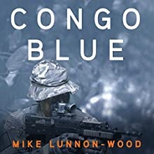 Congo Blue: British Military Quartet, Book 4 Audiobook by Mike Lunnon-Wood Narrated by John Telfer