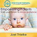 Empower Parents, Train Your Brain to Know Patience: With Hypnosis and Meditation Speech by Joel Thielke Narrated by Joel Thielke